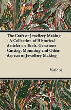 The Craft of Jewellery Making - a Collection of Historical Articles on Tools,...