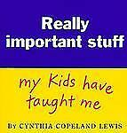 Really Important Stuff My Kids Have Taught Me by Cynthia Copeland Lewis and...