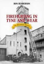 Firefighting in Tyne and Wear: An Illustrated History by Julian Henderson