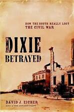 Dixie Betrayed: How the South Really Lost the Civil War, David Eicher, Hardcover