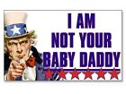 3x5 inch Uncle Sam I Am Not Your Baby Daddy Bumper Sticker - funny anti welfare