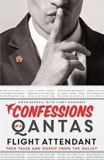 Confessions of a Qantas Flight Attendant: True Tales and Gossip from the Galley…