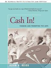 Cash In! : Funding and Promoting the Arts by Alvin H. Reiss (2000, Paperback)
