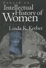 Toward an Intellectual History of Women: Essays By Linda K. Kerber Gender and A