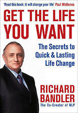 Get the Life You Want: Foreword by Paul McKenna. The Secrets to Quick & Lasting