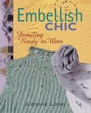 Amazing Little Sewing Experience You too Can Embellish Chic NEW by Connie Long!