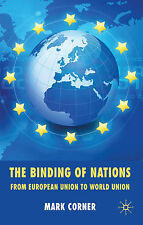 The Binding of Nations: From European Union to World Union, Corner, Mark, Excell