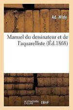 Manuel du Dessinateur et de l'Aquarelliste, Orne de Plusieurs Jolis Croquis...
