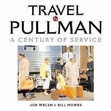 Travel by Pullman: A Century of Service, 1865-1969 by Joe Welsh, Bill Howes