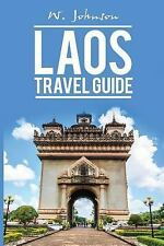 Laos Travel Guide, Laos History: Laos : Laos Travel Guide by W. Johnson...