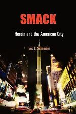 Smack : Heroin and the American City by Eric C. Schneider (2008, Hardcover)