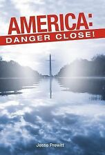 America: Danger Close! : (Will It Be) Revival or Revolution? by Jesse Prewitt...