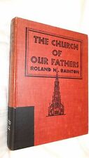 THE CHURCH OF OUR FATHERS,ROLAND H.BAINTON;1944 HB VERY GOOD