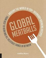 Global Meatballs: Around the World in 100+ Boundary-Breaking Recipes, From Beef