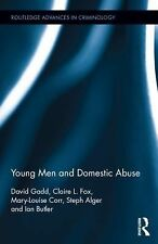 Routledge Advances in Criminology: Young Men and Domestic Abuse 18 by Ian...