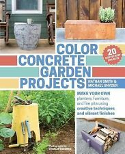 Color Concrete Garden Projects : Creative Ideas for Making Your Own Planters,...