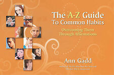 The A-Z Guide to Common Habits: Overcoming Them Through Affirmations,Gadd, Ann,N
