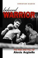 Beloved Warrior: The Rise and Fall of Alexis Argüello, printed, , New, 2012-03-0