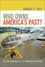 Who Owns America's Past?: The Smithsonian and the Problem of History by...