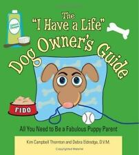 """The """"I Have A Life"""" Dog Owner's Guide: All You Need to Be a Fabulous Puppy Paren"""