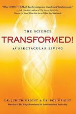 Transformed! : The Science of Spectacular Living by Bob Wright and Judith...