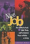 Nice Job!: The Guide to Cool, Odd, Risky, and Gruesome Ways to Make a Living Lo