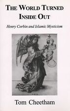 World Turned Inside Out : Henry Corbin and Islamic Mysticism by Tom Cheetham...