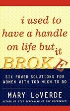 I Used to Have a Handle on Life But It Broke: Six Power Solutions for Women With