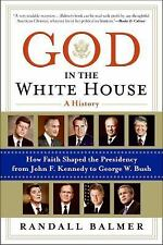 God in the White House: A History: How Faith Shaped the Presidency from John F.