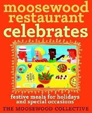 Moosewood Restaurant Celebrates : Festive Meals for Holidays and Special Occasio