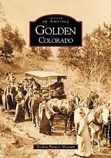 Golden (Colorado) by the Golden Pioneer Museum Staff (2002) Images of America