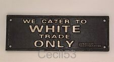 BLACK SEGREGATION CAST IRON SIGN WE CATER TO WHITE TRADE ONLY - SHIPS FREE