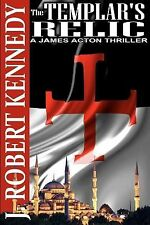 The Templar's Relic : A James Acton Thriller Book #4 by J. Kennedy (2012,...