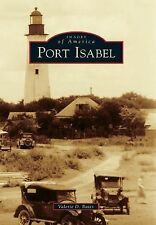 Images of America: Port Isabel by Valerie D. Bates (2013, Paperback)
