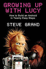 Growing Up with Lucy: How to Build an Android in Twenty Easy Steps by Steve...