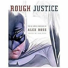 Rough Justice : The DC Comics Sketches of Alex Ross by Alex Ross (2012,...