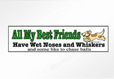 Funny car bumper sticker Dogs. My Best Friends Have Wet Noses. vinyl dog decal