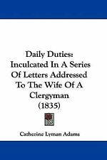 Daily Duties : Inculcated in A Series of Letters Addressed to the Wife of A...