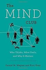 The Mind Club : Who Thinks, What Feels, and Why It Matters by Daniel M....