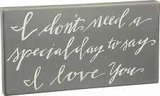"""NEW~PRIMITIVE GREY WOOD BOX SIGN~""""I DON'T NEED A SPECIAL DAY TO SAY I LOVE YOU"""""""