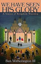 We Have Seen His Glory: A Vision of Kingdom Worship (Calvin Institute of Christi