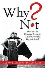 Why Not? How to Use Everyday Ingenuity to Solve Problems Big and Small - Barry J
