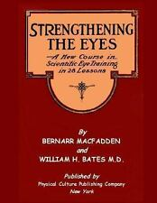 Strengthening the Eyes - A New Course in Scientific Eye Training in 28...
