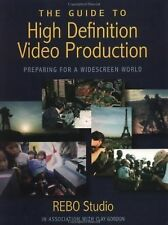 Guide to High Definition Video Production, The: Preparing for a Widescreen World