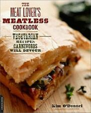 The Meat Lover's Meatless Cookbook : Vegetarian Recipes Carnivores Will...