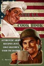 The G. I. Cook Book : Authentic Army Recipes Just Like Grandpa Used to Loathe...