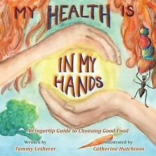 My Health Is in My Hands : A Fingertip Guide to Choosing Good Food by Tammy...