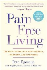 Pain Free Living : The Egoscue Method for Strength, Harmony, and Happiness by...