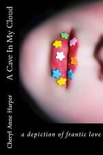 A Cave in My Cloud : An Actual Account of Dripping, Raw Heartache and Love by...