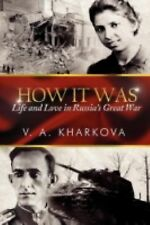 How It Was : Life and Love in Russia's Great War by V. A. Kharkova (2012,...